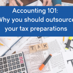 Accounting 101: Why you should outsource your tax preparations