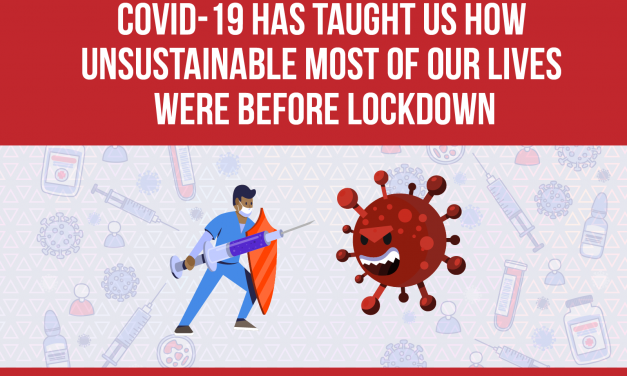 Covid-19 has taught us how unsustainable most of our lives were before lockdown